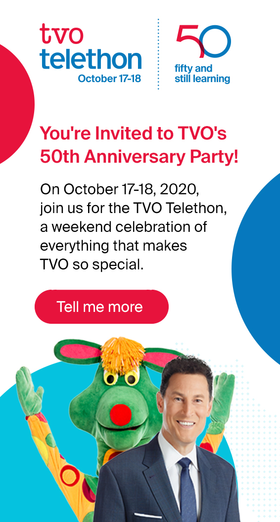 You're invited to TVO's 50th Anniversary Party! On October 17-18, 2020, join us for the TVO Telethon, a 24-hour celebration of everything that makes TVO so special.