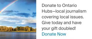 Image of a rainbow over Ontario and the message Donate to Ontario Hubs-local journalism covering local issues. Give today and have your gift doubled!