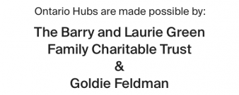 Ontario Hubs are made possible by The Barry and Laurie Green Family Charitable Trust and Goldie Feldman
